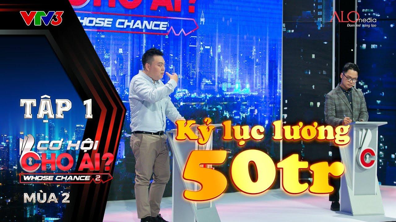 Cơ Hội Cho Ai Mùa 2 | Tập 1 Full: Kỳ vọng lương 30 triệu ứng viên bất ngờ nhận offer KỶ LỤC 50 triệu